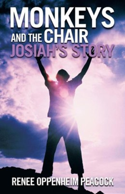 Monkeys and the Chair: Josiah's Story  -     By: Renee Oppenheim Peacock