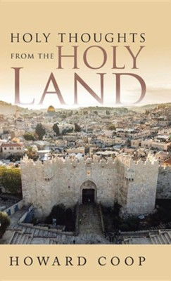 Holy Thoughts from the Holy Land  -     By: Howard Coop