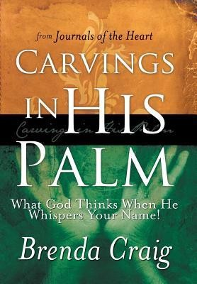 Carvings in His Palm: What God Thinks When He Whispers Your Name!  -     By: Brenda Craig