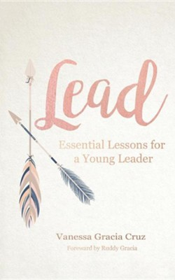 Lead: Essential Lessons for a Young Leader  -     By: Vanessa Gracia Cruz