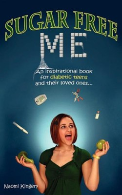 Sugar Free Me: An Inspirational Book For Diabetic Teens And Their Loved Ones...  -     By: Naomi Kingery