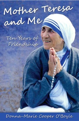Mother Teresa and Me: Ten Years of Friendship  -     By: Donna-Marie Cooper O'Boyle
