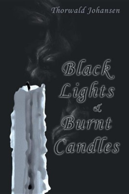 Black Lights & Burnt Candles  -     By: Thorwald Johansen