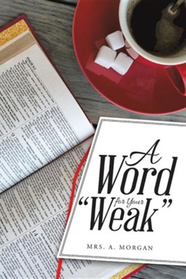A Word for Your Weak  -     By: A. Morgan