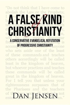 A False Kind of Christianity: A Conservative Evangelical Refutation of Progressive Christianity  -     By: Dan Jensen