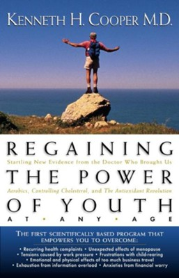 Regaining the Power of Youth at Any Age   -     By: Kenneth H. Cooper