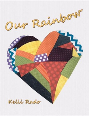 Our Rainbow  -     By: Kelli Rado