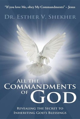 All the Commandments of God: Find Out the Secret to Inherit All the Blessings of God  -     By: Esther V. Shekher