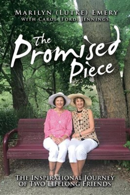 The Promised Piece: The Inspirational Journey of Two Lifelong Friends  -     By: Marilyn (Lutke) Emery, Carol Ford Jennings