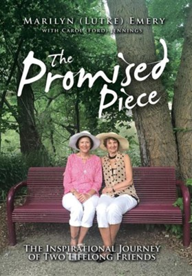 The Promised Piece: The Inspirational Journey of Two Lifelong Friends  -     By: Marilyn (Lutke) Emery, Carol Gord Jennings