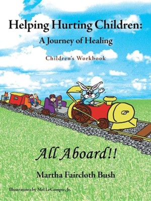 Helping Hurting Children: A Journey of Healing: Children's Workbook  -     By: Martha Faircloth Bush