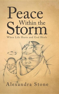 Peace Within the Storm: When Life Hurts and God Heals  -     By: Alexandra Stone