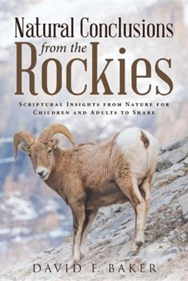 Natural Conclusions from the Rockies: Scriptural Insights from Nature for Children and Adults to Share  -     By: David F. Baker