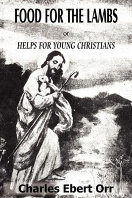 Food for the Lambs Or, Helps for Young Christians  -     By: Charles Ebert Orr