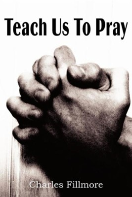 Teach Us to Pray  -     By: Charles Fillmore