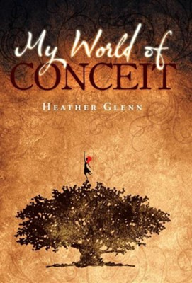 My World of Conceit  -     By: Heather Glenn