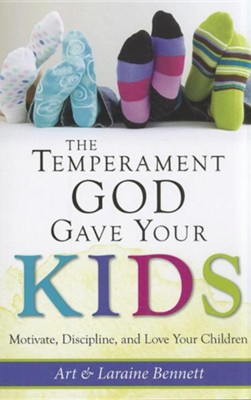 The Temperament God Gave Your Kids: Motivate, Discipline, and Love Your Children  -     By: Art Bennett, Laraine Bennett