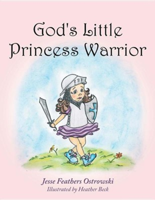 God's Little Princess Warrior  -     By: Jesse Feathers Ostrowski