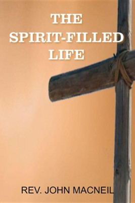 The Spirit-Filled Life  -     By: John MacNeil