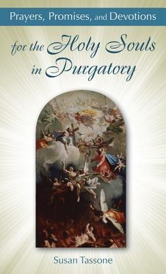 Prayers, Promises, and Devotions for the Holy Souls in Purgatory  -     By: Susan Tassone