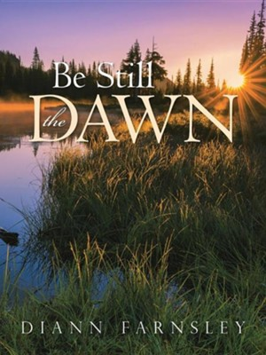 Be Still the Dawn  -     By: DiAnn Farnsley