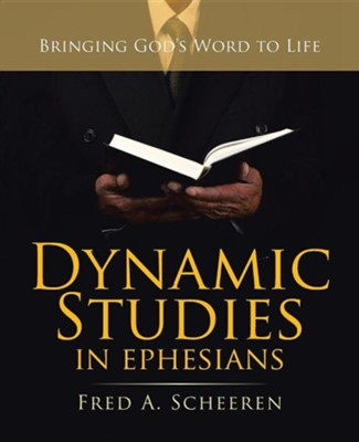Dynamic Studies in Ephesians: Bringing God's Word to Life  -     By: Fred A. Scheeren