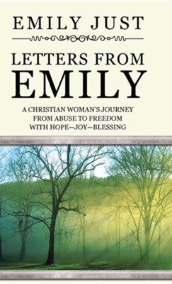 Letters from Emily: A Christian Woman's Journey from Abuse to Freedom with Hope-Joy-Blessing  -     By: Emily Just