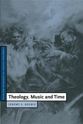 Theology, Music and Time  -     By: Jeremy S. Begbie