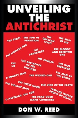 Unveiling the Antichrist  -     By: Don W. Reed