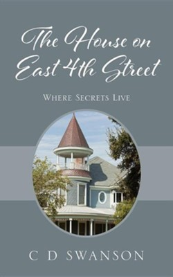 The House on East 4th Street: Where Secrets Live  -     By: C.D. Swanson