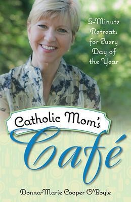 Catholic Mom's Cafe: 5-Minute Retreats for Every Day of the Year  -     By: Donna-Marie Cooper O'Boyle