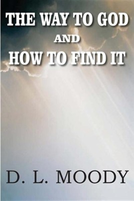 The Way to God and How to Find It  -     By: D.L. Moody