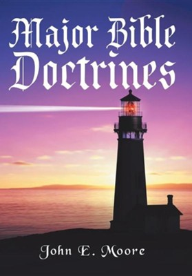 Major Bible Doctrines  -     By: John E. Moore