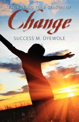 Provoking Your Season of Change  -     By: Success M. Oyewole