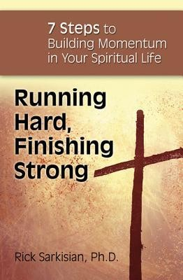 Running Hard, Finishing Strong: 7 Stops to Building Momentum in Your Spiritual Life  -     By: Rick Sarkisian