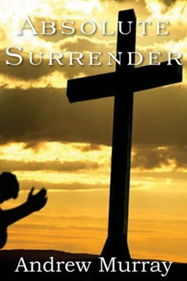 Absolute Surrender  -     By: Andrew Murray