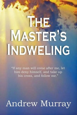 The Master's Indwelling  -     By: Andrew Murray