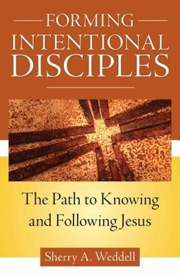 Forming Intentional Disciples: The Path to Knowing and Following Jesus  -     By: Sherry A. Weddell