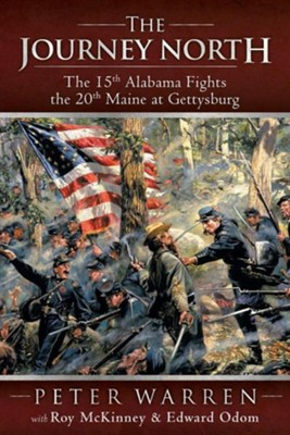 The Journey North: The 15th Alabama Fights the 20th Maine at Gettysburg  -     By: Peter Warren