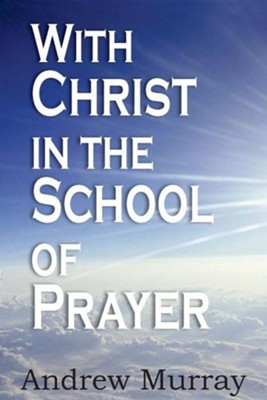 With Christ in the School of Prayer, Paperback   -     By: Andrew Murray