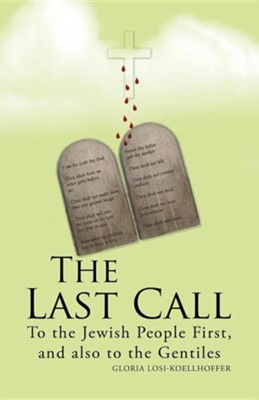 The Last Call: To the Jewish People First, and Also to the Gentiles  -     By: Gloria Losi-Koellhoffer