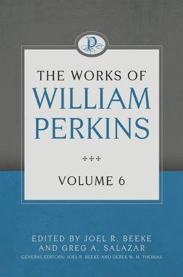 The Works of William Perkins, Volume 6  -     By: William Perkins