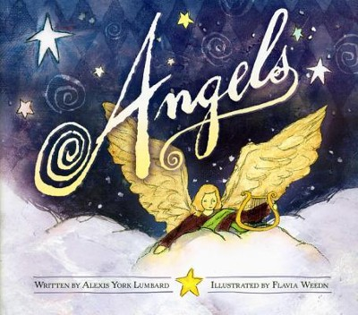 Angels  -     By: Alexis York Lumbard     Illustrated By: Flavia Weedn