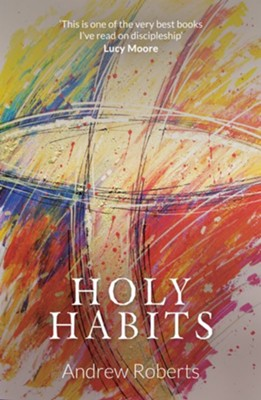 Holy Habits  -     By: Andrew Roberts