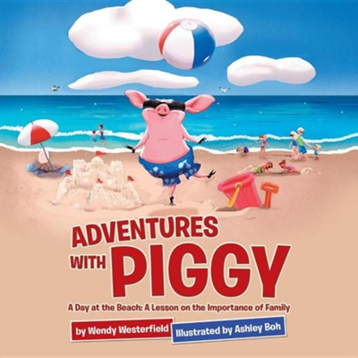 Adventures with Piggy: A Day at the Beach: A Lesson on the Importance of Family  -     By: Wendy Westerfield