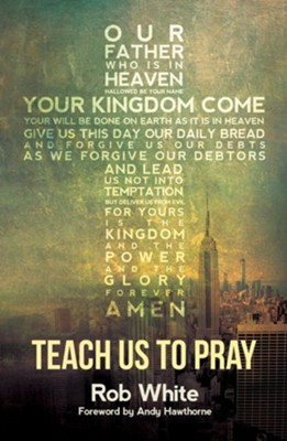 Teach Us to Pray  -     By: Rob White