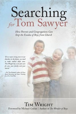 Searching for Tom Sawyer: How Parents and Congregations Can Stop the Exodus of Boys from Church  -     By: Tim Wright