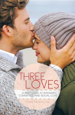 Three Loves: A Brief Look at Romantic, Committed, and Sexual Love  -     By: Todd Froehlich