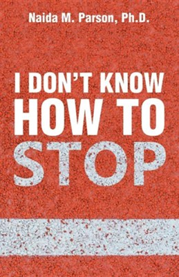 I Don't Know How to Stop  -     By: Naida M. Parson