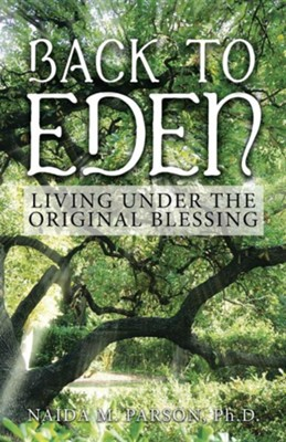 Back to Eden: Living Under the Original Blessing  -     By: Naida M. Parson